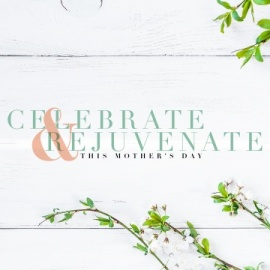 Celebrate and Rejuvenate This Mother's Day